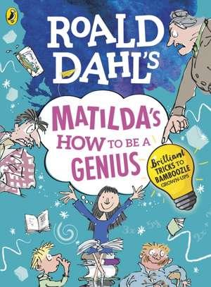 Roald Dahl's Matilda's How to be a Genius: Brilliant Tricks to Bamboozle Grown-Ups de Roald Dahl