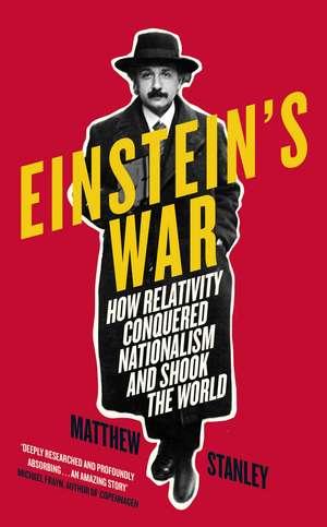 Einstein's War: How Relativity Conquered Nationalism and Shook the World de Matthew Stanley