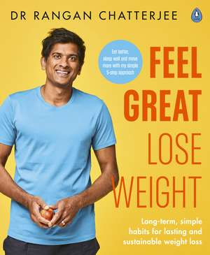 Feel Great Lose Weight: Long term, simple habits for lasting and sustainable weight loss de Dr Rangan Chatterjee