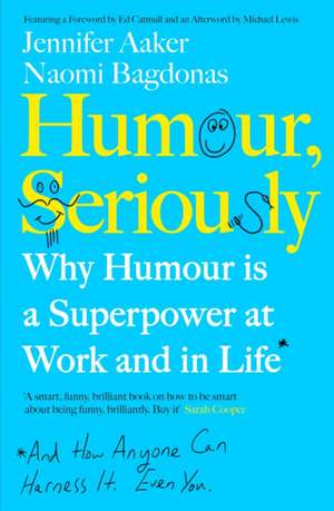 Humour, Seriously: Why Humour Is A Superpower At Work And In Life de Jennifer Aaker