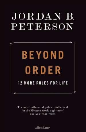 Beyond Order: 12 More Rules for Life de Jordan B. Peterson