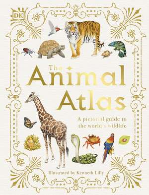 The Animal Atlas: A Pictorial Guide to the World's Wildlife de DK