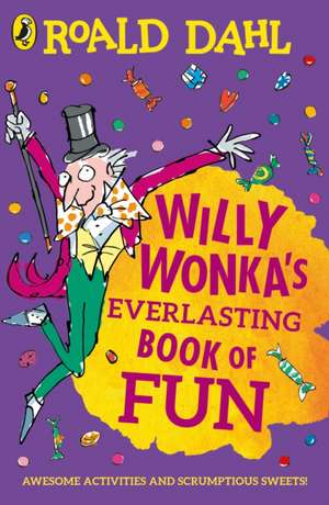 Willy Wonka's Everlasting Book of Fun de Roald Dahl