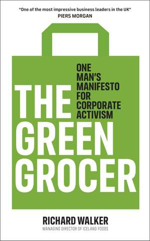 The Green Grocer: One Man's Manifesto for Corporate Activism de Richard Walker