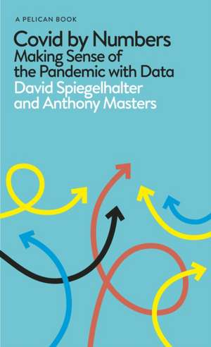 Covid By Numbers: Making Sense of the Pandemic with Data de David Spiegelhalter