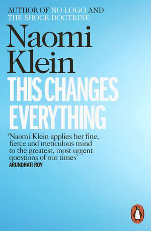 This Changes Everything: Capitalism vs. the Climate de Naomi Klein