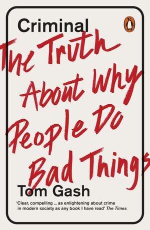 Criminal: The Truth About Why People Do Bad Things de Tom Gash