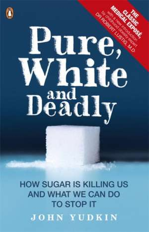 Pure, White and Deadly: How Sugar Is Killing Us and What We Can Do to Stop It de John Yudkin