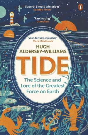 Tide: The Science and Lore of the Greatest Force on Earth de Hugh Aldersey-Williams