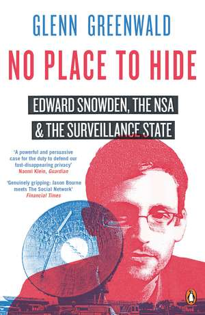 No Place to Hide: Edward Snowden, the NSA and the Surveillance State de Glenn Greenwald