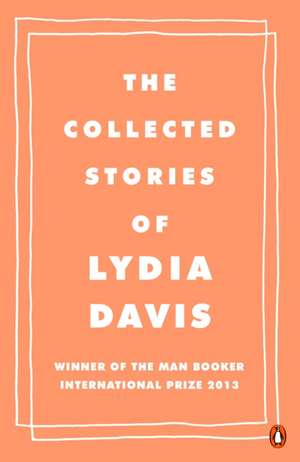 The Collected Stories of Lydia Davis de Lydia Davis