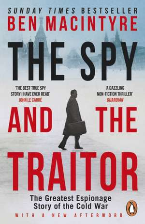 The Spy and the Traitor: The Greatest Espionage Story of the Cold War de Ben MacIntyre