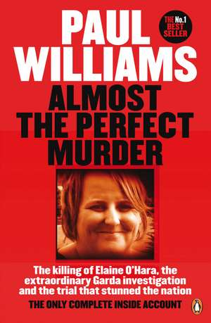 Almost the Perfect Murder: The Killing of Elaine O'Hara, the Extraordinary Garda Investigation and the Trial That Stunned the Nation: The Only Complete Inside Account de Paul Williams