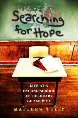 Searching for Hope:  Life at a Failing School in the Heart of America de Matthew Tully