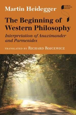 The Beginning of Western Philosophy:  Interpretation of Anaximander and Parmenides de Martin Heidegger