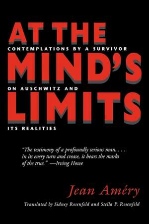 At the Mindas Limits:  Contemplations by a Survivor on Auschwitz and Its Realities de Jean Amery