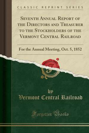 Seventh Annual Report of the Directors and Treasurer to the Stockholders of the Vermont Central Railroad: For the Annual Meeting, Oct. 5, 1852 (Classi de Vermont Central Railroad