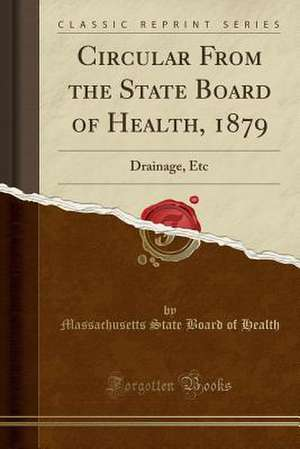 Circular from the State Board of Health, 1879: Drainage, Etc (Classic Reprint) de Massachusetts State Board Of Health