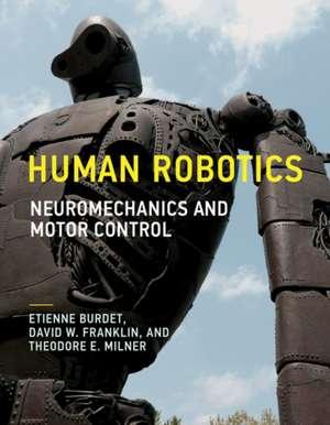 Human Robotics – Neuromechanics and Motor Control de Etienne Burdet