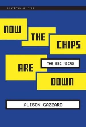 Now the Chips Are Down – The BBC Micro de Alison Gazzard