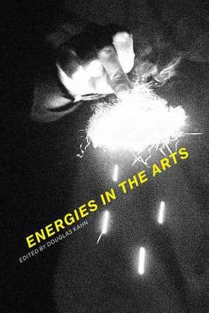 Energies in the Arts de Douglas Kahn