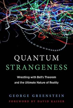 Quantum Strangeness – Wrestling with Bell`s Theorem and the Ultimate Nature of Reality de George S. Greenstein