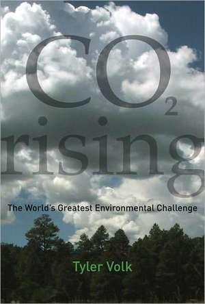 C02 Rising – The World′s Greatest Environmental Challenge de Tyler Volk