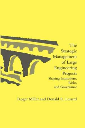 The Strategic Management of Large Engineering Projects – Shaping Institutions, Risks, and Governance de Roger Miller
