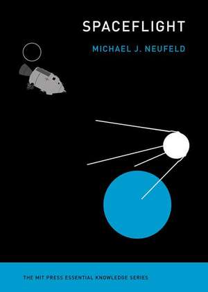 Spaceflight – A Concise History de Michael J. Neufeld