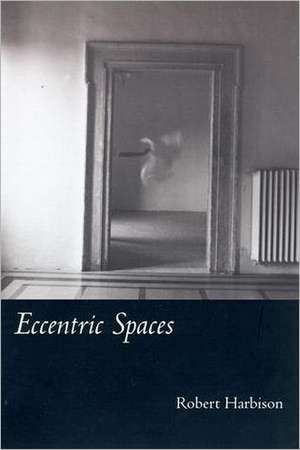 Eccentric Spaces de Robert Harbison