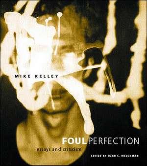 Foul Perfection – Essays & Criticism de Mike Kelley