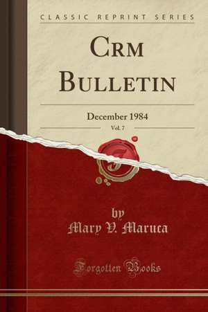 Crm Bulletin, Vol. 7: December 1984 (Classic Reprint) de Mary V. Maruca