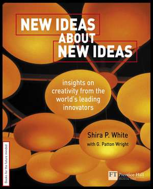 New Ideas About New Ideas: Insights on Creativity from the World's Leading Innovators de Shira P. White