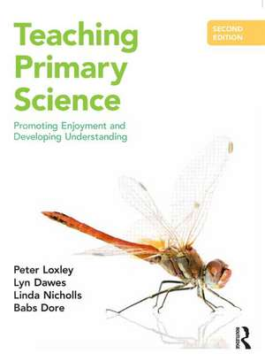 Teaching Primary Science:  Promoting Enjoyment and Developing Understanding de Peter Loxley