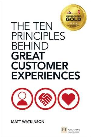 The Ten Principles Behind Great Customer Experiences de Matt Watkinson