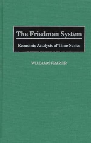 The Friedman System:  Economic Analysis of Time Series de William Frazer