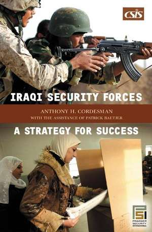 Iraqi Security Forces:  A Strategy for Success de Anthony H. Cordesman