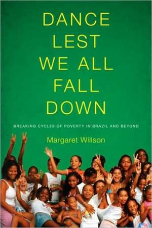 Dance Lest We All Fall Down:  Breaking Cycles of Poverty in Brazil and Beyond de Margaret Willson