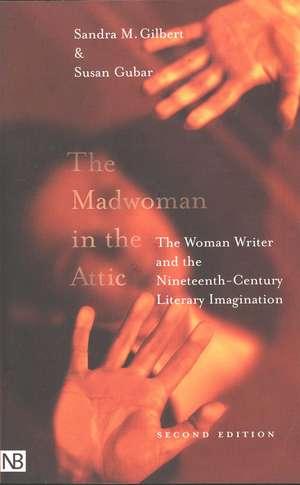 The Madwoman in the Attic – The Woman Writer & the Nineteenth–Century Literary Imagination 2e de Sandra Gilbert