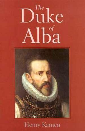 The Duke of Alba de Henry Kamen