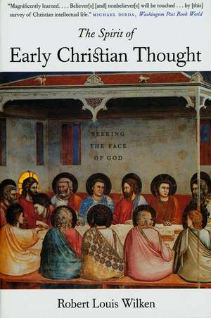 The Spirit of Early Christian Thought: Seeking the Face of God de Robert Louis Wilken
