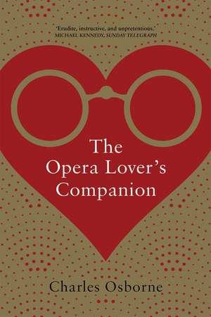 The Opera Lover′s Companion de Charles Osborne