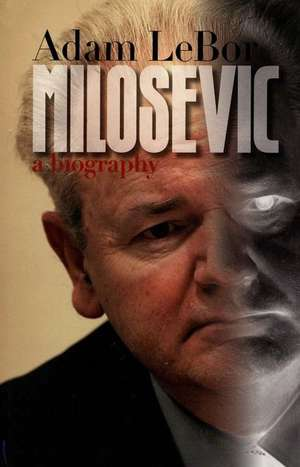 Milosevic: A Biography de Adam LeBor