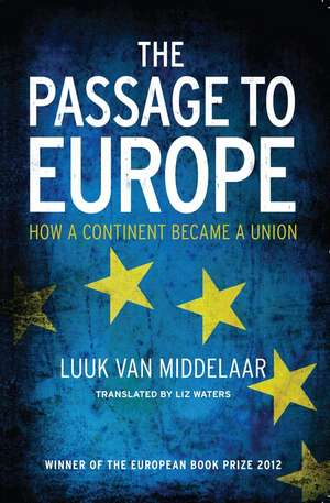 The Passage to Europe: How a Continent Became a Union de Luuk van Middelaar