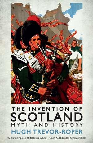 The Invention of Scotland – Myth and History de Hugh Trevor–roper