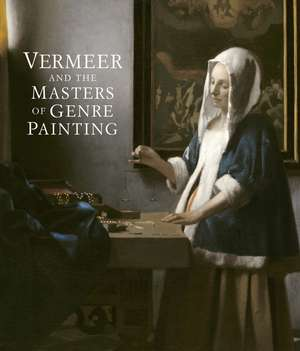 Vermeer and the Masters of Genre Painting – Inspiration and Rivalry