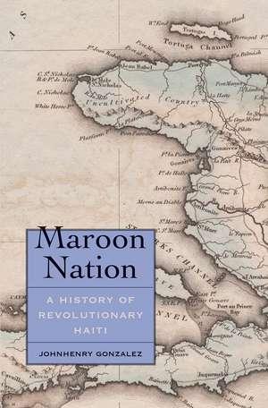 Maroon Nation: A History of Revolutionary Haiti de Johnhenry Gonzalez