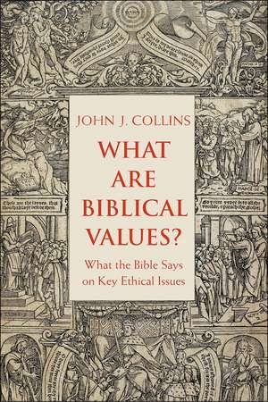 What Are Biblical Values?: What the Bible Says on Key Ethical Issues de John J. Collins