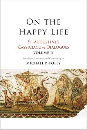 On the Happy Life: St. Augustine's Cassiciacum Dialogues, Volume 2 de Saint Augustine