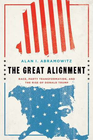 The Great Alignment: Race, Party Transformation, and the Rise of Donald Trump de Alan I. Abramowitz
